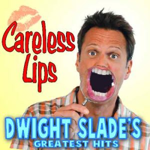 "Dwight Slade's Greatest Hits Audio CD Titled ""Careless Lips"""