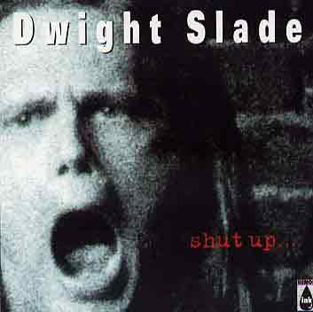 Shut Up - Dwight Slade's second Audio CD - recorded in Portland, OR and released in 1998