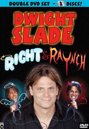 Right & Raunch - Dwight Slade's 2 disk DVD filmed in Portland, OR